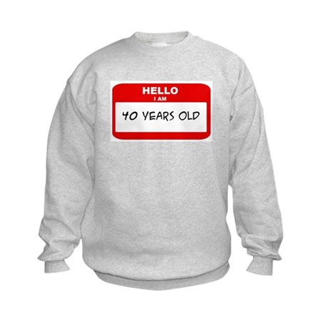 I am 40 Years Old years old ( Kids Sweatshirt