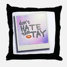 Don't Hate the Tay Throw Pillow