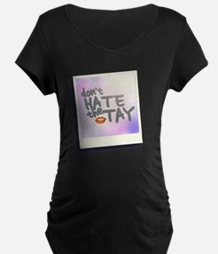 Don't Hate the Tay Maternity T-Shirt