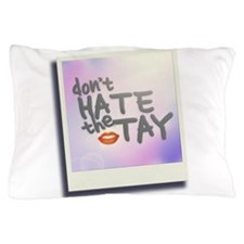 Don't Hate the Tay Pillow Case