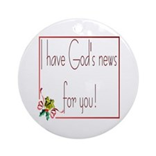 I Have God's News For You Ornament (round)
