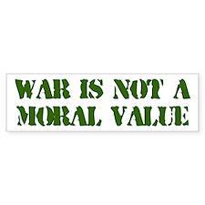 War is Not a Moral Value Bumper Bumper Sticker