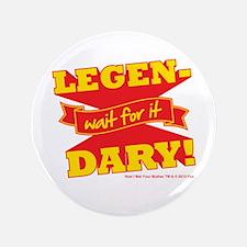 "HIMYM Legendary 3.5"" Button"