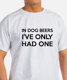 Unique Dog beers i ve only had one T-Shirt