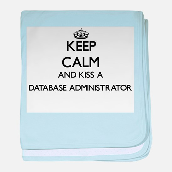 Keep calm and kiss a Database Adminis baby blanket