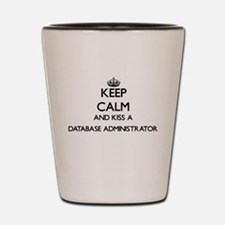 Keep calm and kiss a Database Administr Shot Glass