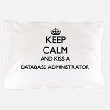 Keep calm and kiss a Database Administ Pillow Case
