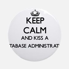 Keep calm and kiss a Database Adm Ornament (Round)