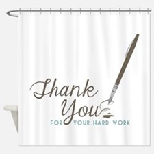 Thank You For Work Shower Curtain