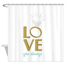 Love You Always Shower Curtain