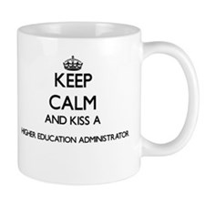 Keep calm and kiss a Higher Education Adminis Mugs