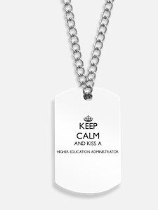 Keep calm and kiss a Higher Education Adm Dog Tags