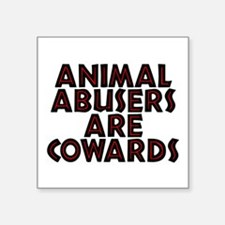 "Animal abusers are cowards Square Sticker 3"" x 3"""