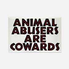 Animal abusers are cowards - Rectangle Magnet