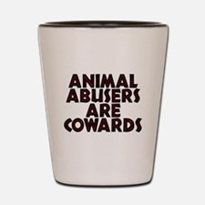Animal abusers are cowards - Shot Glass