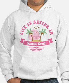 Life's Better In Santa Cruz Hoodie