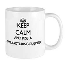 Keep calm and kiss a Manufacturing Engineer Mugs