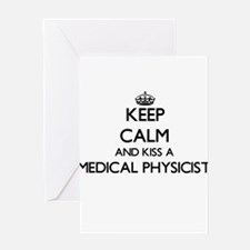 Keep calm and kiss a Medical Physic Greeting Cards
