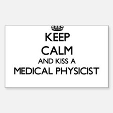 Keep calm and kiss a Medical Physicist Decal
