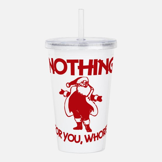 Nothing For You, Whore Acrylic Double-wall Tumbler