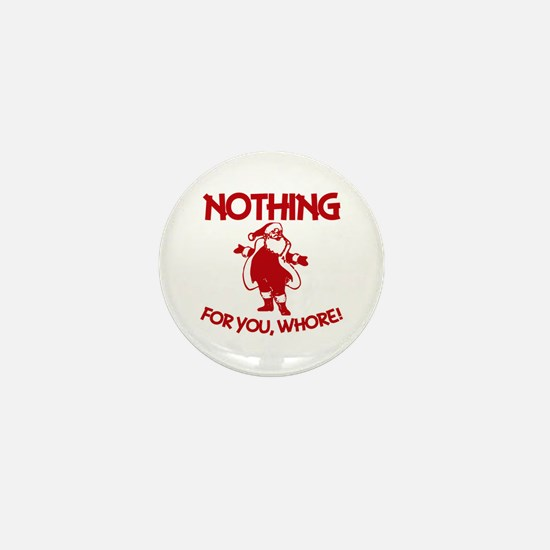 Nothing For You, Whore! Mini Button