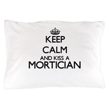 Keep calm and kiss a Mortician Pillow Case