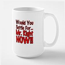 Mr. Right Now Large Mug Mugs