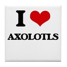 I love Axolotls Tile Coaster