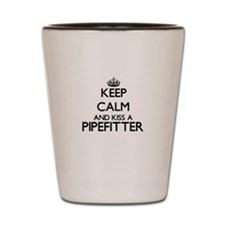 Keep calm and kiss a Pipefitter Shot Glass