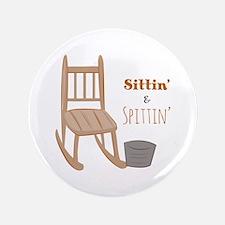 "Sittin & Spittin 3.5"" Button"