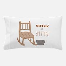 Sittin & Spittin Pillow Case