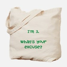 I'm 3. What's your excuse? Tote Bag
