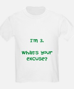 I'm 3. What's your excuse? T-Shirt