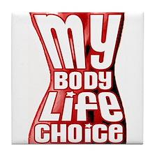 My Body My Life My Choice Tile Coaster