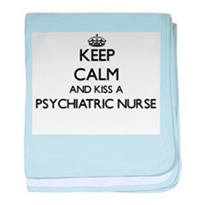 Keep calm and kiss a Psychiatric Nurs baby blanket