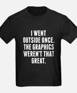 The Graphics Werent That Great T-Shirt