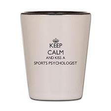 Keep calm and kiss a Sports Psychologis Shot Glass