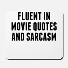 Fluent In Movie Quotes And Sarcasm Mousepad