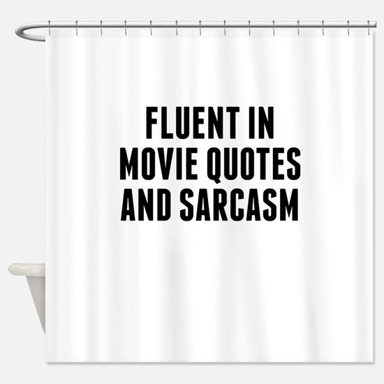 Fluent In Movie Quotes And Sarcasm Shower Curtain