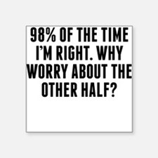 98 Percent Of The Time Im Right Sticker