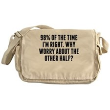 98 Percent Of The Time Im Right Messenger Bag