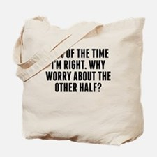 98 Percent Of The Time Im Right Tote Bag