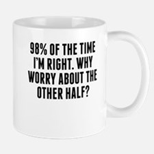 98 Percent Of The Time Im Right Mugs