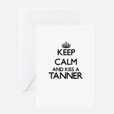 Keep calm and kiss a Tanner Greeting Cards