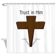 Trust In Him Shower Curtain