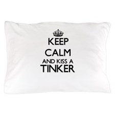 Keep calm and kiss a Tinker Pillow Case