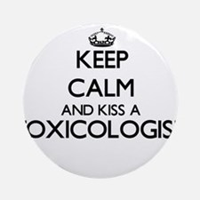 Keep calm and kiss a Toxicologist Ornament (Round)