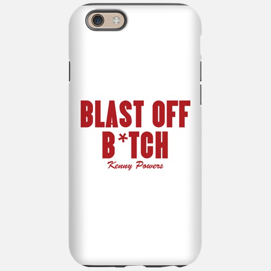 Kenny Powers Blast Off B*tch iPhone 6 Tough Case