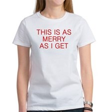 This is as Merry as I Get T-Shirt