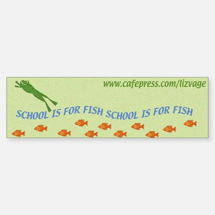 School is for Fish Bumper Bumper Bumper Sticker